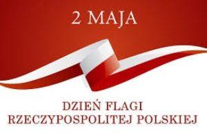 DZIEŃ FLAGI RZECZYPOSPOLITEJ POLSKIEJ – 2. MAJA