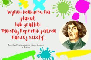 """Wyniki konkursu na plakat lub graffiti pt. """"Mikołaj Kopernik patron naszej szkoły"""":"""